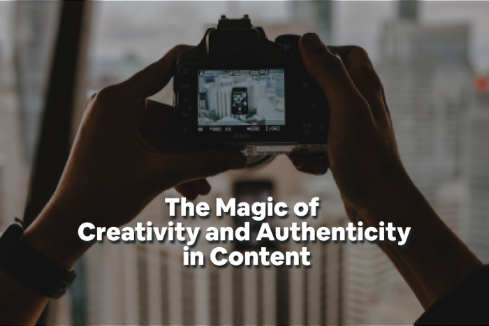 The Magic of Creativity and Authenticity in Content